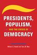 Presidents, Populism, and the Crisis of Democracy