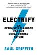 Electrify: An Optimists Playbook for Our Clean Energy Future