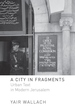 City in Fragments: Urban Text in Modern Jerusalem