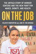On the Job: The Untold Story of America's Work Centers and the New Fight for Wages, Dignity, and Health