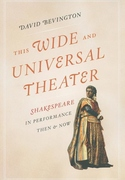 This Wide and Universal Theater:Shakespeare in Performance, Then and Now