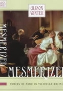 Mesmerized:Powers of Mind in Victorian Britain