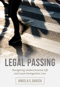 Legal Passing: Navigating Undocumented Life and Local Immigration Law