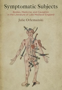 Symptomatic Subjects : Bodies, Medicine, and Causation in the Literature of Late Medieval England