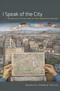 I Speak of the City: Mexico City at the Turn of the Twentieth Century