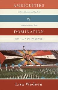 Ambiguities of Domination : Politics, Rhetoric, and Symbols in Contemporary Syria
