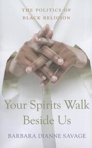 Your Spirits Walk Beside Us:The Politics of Black Religion