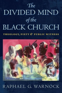 Divided Mind of the Black Church : Theology, Piety, and Public Witness