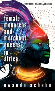 Female Monarchs and Merchant Queens in Africa