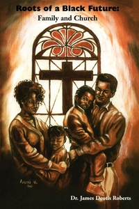 Roots of a Black Future : Family And Church