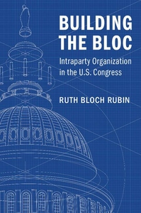 Building the Bloc : Intraparty Organization in the U.S. Congress