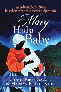 Mary Had a Baby : An Advent Bible Study Based on African American Spirituals