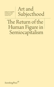 Art and Subjecthood: The Return of the Human in Semiocapitalism