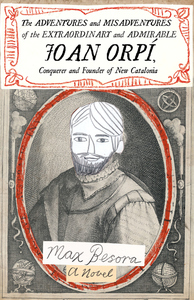 Adventures and Misadventures of the Extraordinary and Admirable Joan Orpi, Conquistador and Founder of New Catalonia