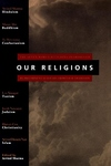 Our Religions:The Seven World Religions Introduced by Preeminent Scholars from Each Tradition