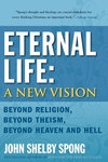 Eternal Life:Beyond Religion, Beyond Theism, Beyond Heaven and Hell