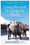 Leaving Microsoft to Change the World:An Entrepreneur's Odyssey to Educate the World's Children