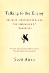 Talking to the Enemy:Religion, Brotherhood, and the (un)Making of Terrorists
