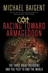 Racing Toward Armageddon:The Three Great Religions and the Plot to End the World