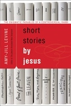Short Stories by Jesus: The Enigmatic Parables of a Controversial Rabbi