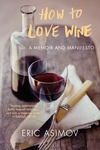 How to Love Wine:A Memoir and Manifesto