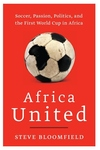 Africa United:Soccer, Passion, Politics, and the First World Cup in Africa
