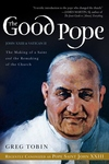 The Good Pope:The Making of a Saint and the Remaking of the Church