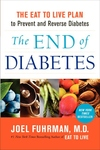 The End of Diabetes:The Eat to Live Plan to Prevent and Reverse Diabetes