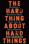 Hard Thing About Hard Things : Building a Business When There Are No Easy Answers