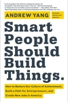 Smart People Should Build Things:How to Restore Our Culture of Achievement, Build a Path for Entrepreneurs, and Create New Jobs in America