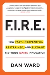 Fire:How Fast Inexpensive Restrained and Elegant Methods Ignite Innovation