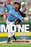 Mo'ne Davis : Remember My Name; My Story from First Pitch to Game Changer
