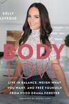 Body Love: Live in Balance, Weigh What You Want, and Free Yourself from Food Drama Forever