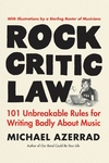 Rock Critic Law: 101 Unbreakable Rules for Writing Badly About Music