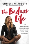 The Badass Life: 30 Amazing Days to a Lifetime of Great Habits--Body, Mind, and Spirit
