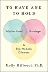 To Have and to Hold: Motherhood, Marriage, and the Modern Dilemma