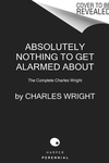 Absolutely Nothing to Get Alarmed About: The Complete Charles Wright