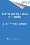 The Plant Paradox Cookbook: 100 Simple and Delicious Recipes to Help You Lose Weight, Heal Your Gut, and Live Lectin-Free