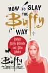 How to Slay the Buffy Way: Badass Buffy Attitude and Killer Life Advice