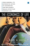 The Economics of Life:From Baseball to Affirmative Action to Immigration, How Real-World Issues Affect Our Everyday Life