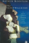 The Sleepwalkers:A History of Man's Changing Vision of the Universe