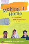 Making It Home : Real-life Stories From Children Forced To Flee