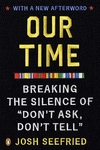 Our Time:Breaking the Silence of Don't Ask, Don't Tell