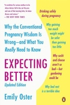 Expecting Better:Why the Conventional Pregnancy Wisdom Is Wrong - And What You Really Need to Know