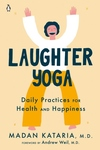 Laughter Yoga: Daily Practices for Health and Happiness