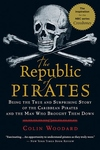 The Republic of Pirates:Being the True and Surprising Story of the Caribbean Pirates and the Man Who Brought Them Down