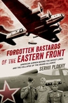 Forgotten Bastards of the Eastern Front: American Airmen behind the Soviet Lines and the Collapse of the Grand Alliance
