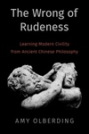 Wrong of Rudeness : Learning Modern Civility from Ancient Chinese Philosophy