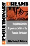 Revolutionary Dreams:Utopian Vision and Experimental Life in the Russian Revolution