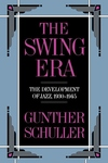 The Swing Era:The Development of Jazz, 1930-1945
